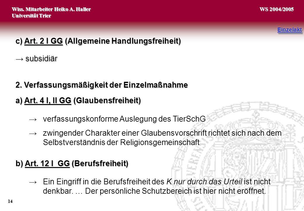Wiss. Mitarbeiter Heiko A. Haller Universität Trier 14 WS 2004/2005 → subsidiär EinzelaktEinzelakt c) Art. 2 I GG (Allgemeine Handlungsfreiheit) →verf