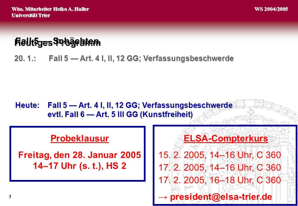 Wiss. Mitarbeiter Heiko A. Haller Universität Trier 3 WS 2004/2005 Heutiges Programm 20. 1.: Fall 5 — Art. 4 I, II, 12 GG; Verfassungsbeschwerde Heute