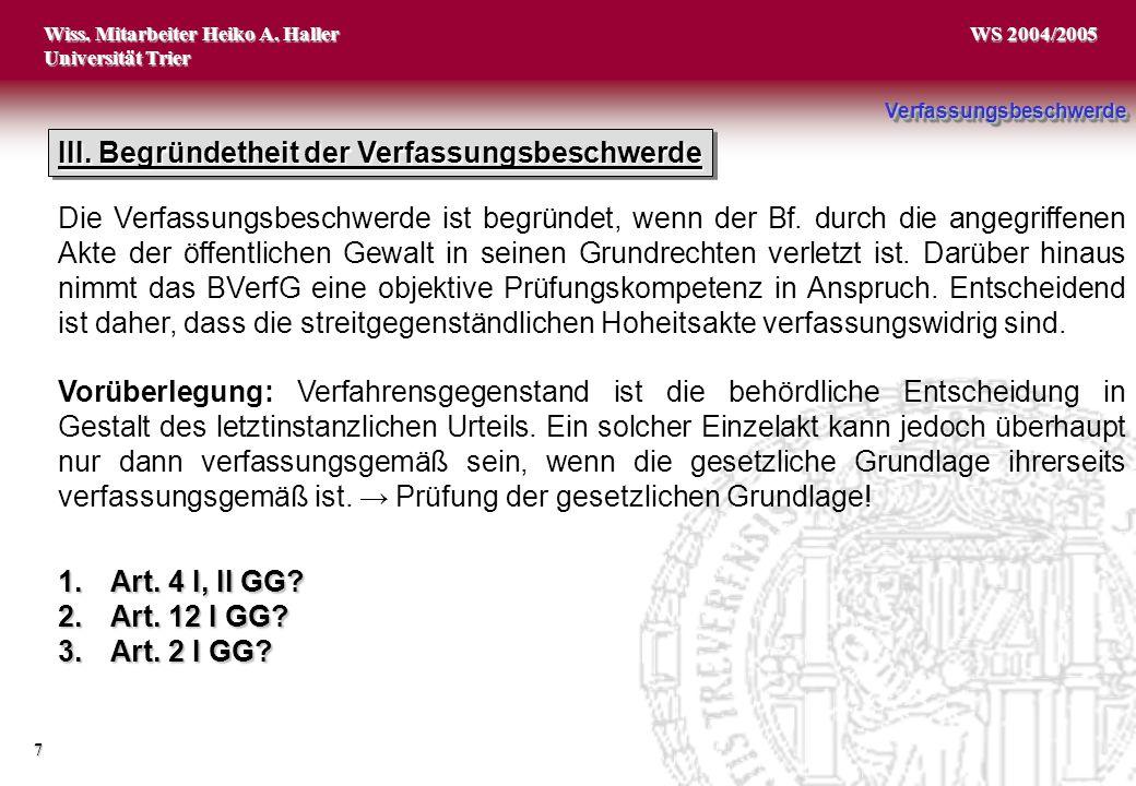 Wiss. Mitarbeiter Heiko A. Haller Universität Trier 7 WS 2004/2005 1.Art. 4 I, II GG? 2.Art. 12 I GG? 3.Art. 2 I GG? VerfassungsbeschwerdeVerfassungsb
