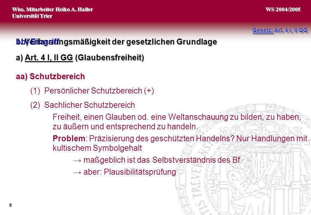 Wiss. Mitarbeiter Heiko A. Haller Universität Trier 8 WS 2004/2005 aa) Schutzbereich (1)Persönlicher Schutzbereich (+) (2)Sachlicher Schutzbereich Fre