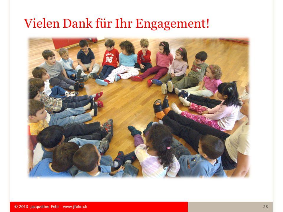 Vielen Dank für Ihr Engagement! © 2013 Jacqueline Fehr - www.jfehr.ch 23