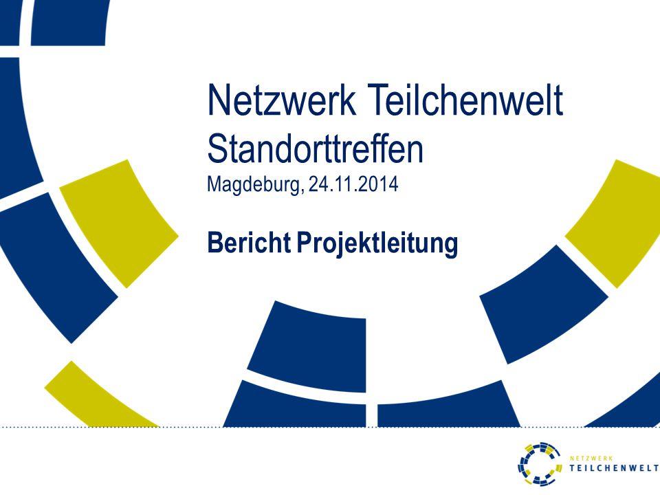 Netzwerk Teilchenwelt Standorttreffen Magdeburg, 24.11.2014 Bericht Projektleitung