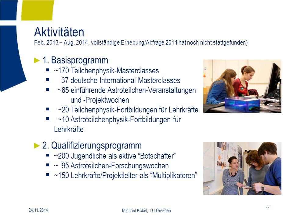 Aktivitäten Feb. 2013 – Aug. 2014, vollständige Erhebung/Abfrage 2014 hat noch nicht stattgefunden) 11 24.11.2014 Michael Kobel, TU Dresden