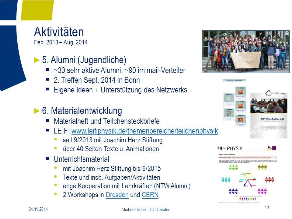 Aktivitäten Feb. 2013 – Aug. 2014 13 24.11.2014 Michael Kobel, TU Dresden ► 5. Alumni (Jugendliche)  ~30 sehr aktive Alumni, ~90 im mail-Verteiler 