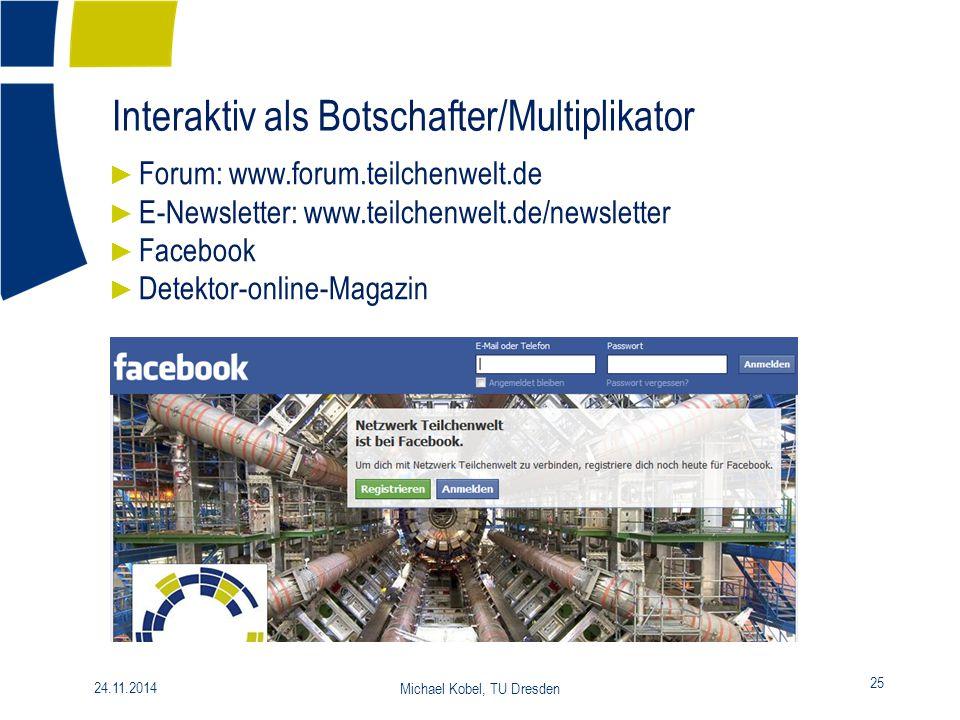 Interaktiv als Botschafter/Multiplikator ► Forum: www.forum.teilchenwelt.de ► E-Newsletter: www.teilchenwelt.de/newsletter ► Facebook ► Detektor-onlin