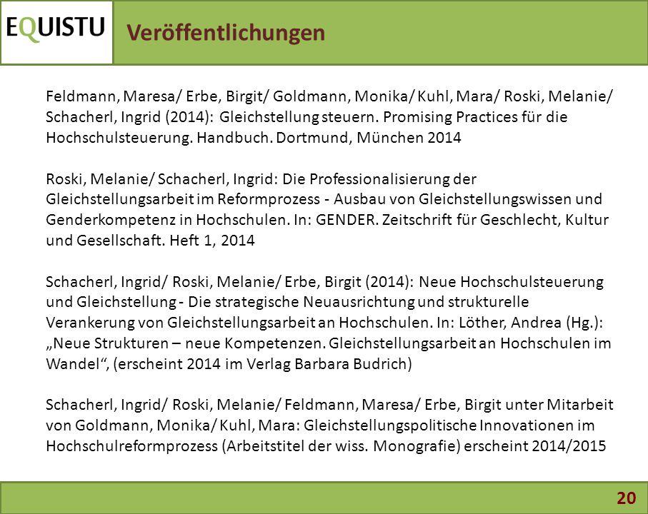 20 Veröffentlichungen Feldmann, Maresa/ Erbe, Birgit/ Goldmann, Monika/ Kuhl, Mara/ Roski, Melanie/ Schacherl, Ingrid (2014): Gleichstellung steuern.