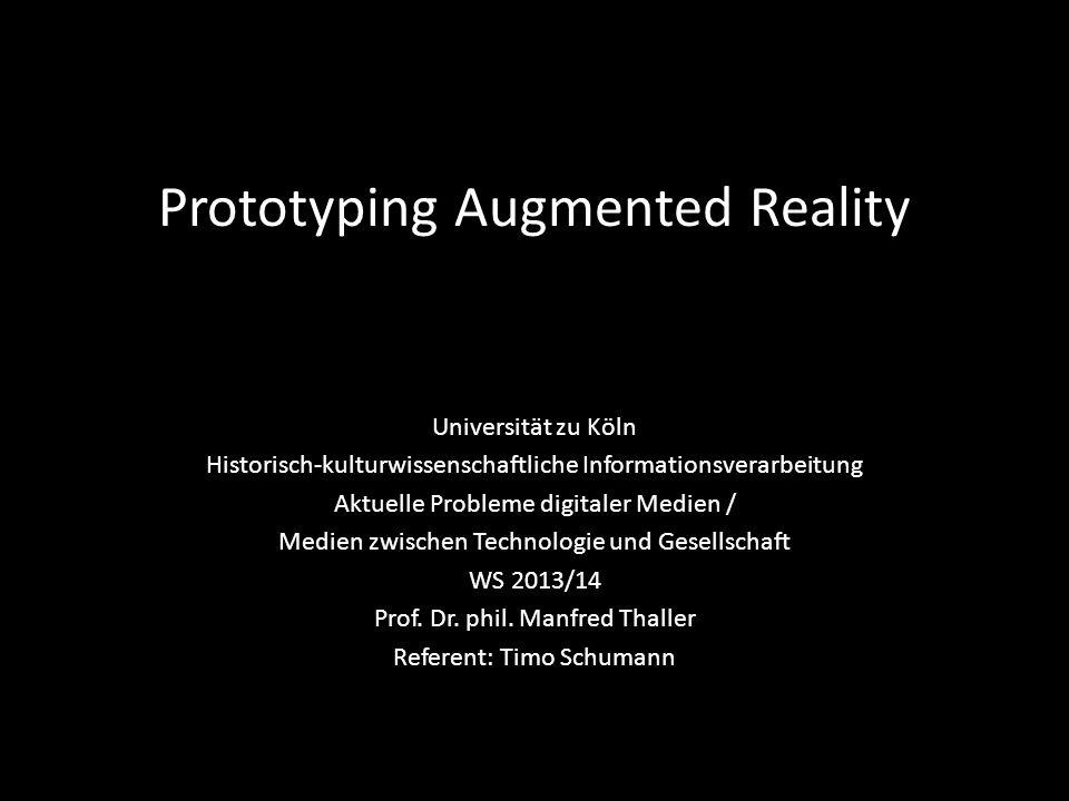 Prototyping Augmented Reality Universität zu Köln Historisch-kulturwissenschaftliche Informationsverarbeitung Aktuelle Probleme digitaler Medien / Medien zwischen Technologie und Gesellschaft WS 2013/14 Prof.