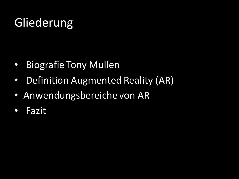 Gliederung Biografie Tony Mullen Definition Augmented Reality (AR) Anwendungsbereiche von AR Fazit