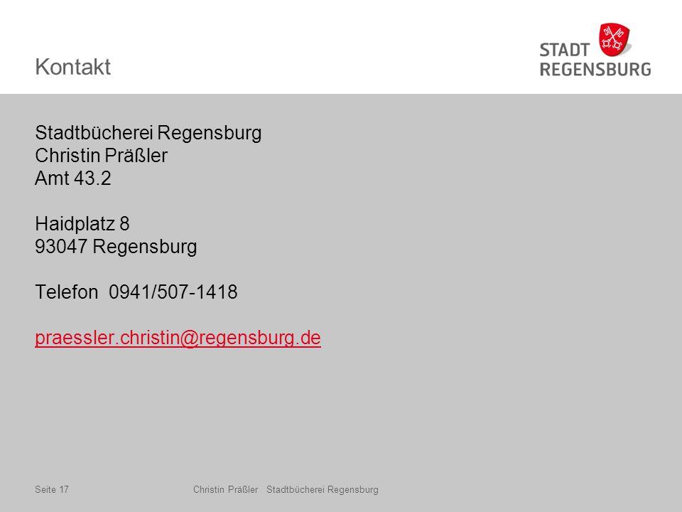 Kontakt Stadtbücherei Regensburg Christin Präßler Amt 43.2 Haidplatz 8 93047 Regensburg Telefon 0941/507-1418 praessler.christin@regensburg.de praessler.christin@regensburg.de Christin Präßler Stadtbücherei RegensburgSeite 17