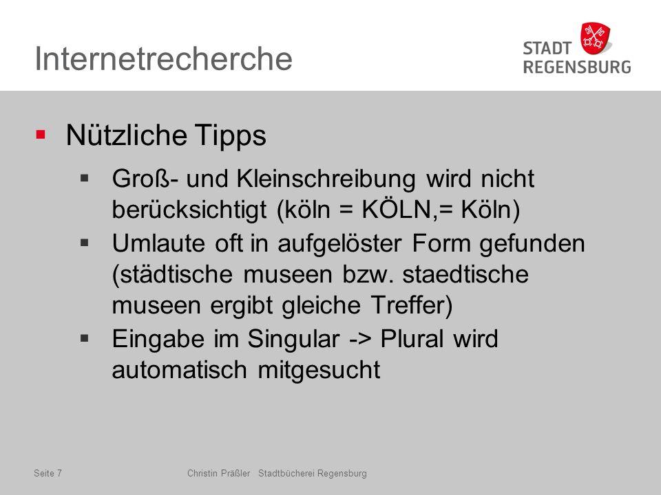 Internetrecherche  Nützliche Tipps  Groß- und Kleinschreibung wird nicht berücksichtigt (köln = KÖLN,= Köln)  Umlaute oft in aufgelöster Form gefunden (städtische museen bzw.