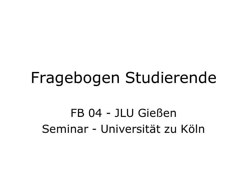 Fragebogen Studierende FB 04 - JLU Gießen Seminar - Universität zu Köln