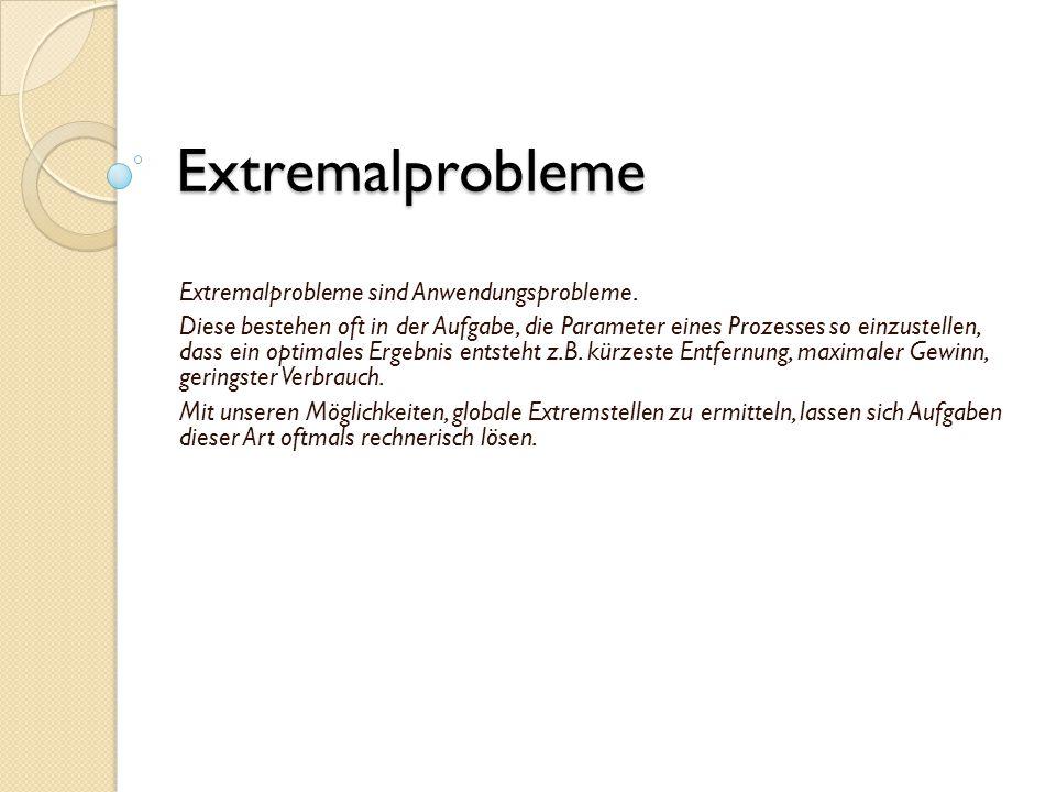 Extremalprobleme Extremalprobleme sind Anwendungsprobleme. Diese bestehen oft in der Aufgabe, die Parameter eines Prozesses so einzustellen, dass ein