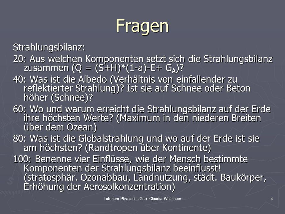 Tutorium Physische Geo- Claudia Weitnauer4 Fragen Strahlungsbilanz: 20: Aus welchen Komponenten setzt sich die Strahlungsbilanz zusammen (Q = (S+H)*(1