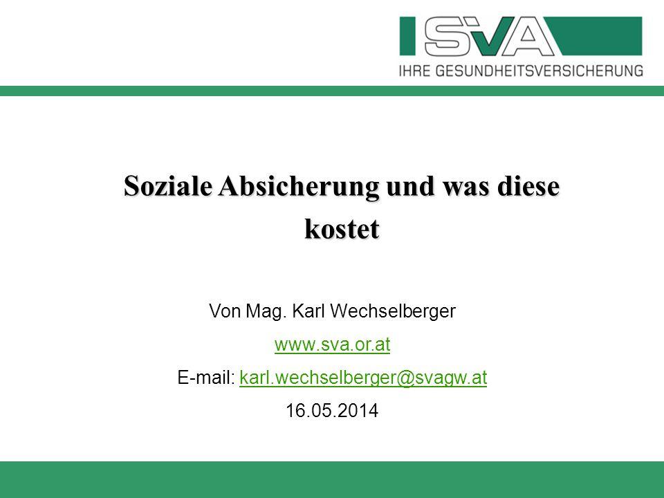 Soziale Absicherung und was diese kostet Von Mag. Karl Wechselberger www.sva.or.at E-mail: karl.wechselberger@svagw.atkarl.wechselberger@svagw.at 16.0