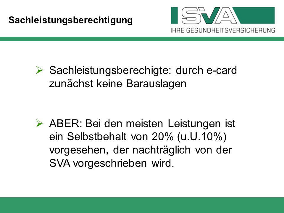 Sachleistungsberechtigung  Sachleistungsberechigte: durch e-card zunächst keine Barauslagen  ABER: Bei den meisten Leistungen ist ein Selbstbehalt v