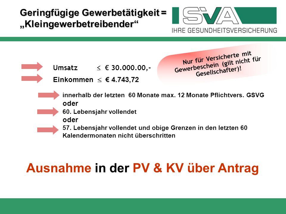 """Geringfügige Gewerbetätigkeit = """"Kleingewerbetreibender"""" Ausnahme in der PV & KV über Antrag Umsatz  € 30.000.00,- innerhalb der letzten 60 Monate ma"""