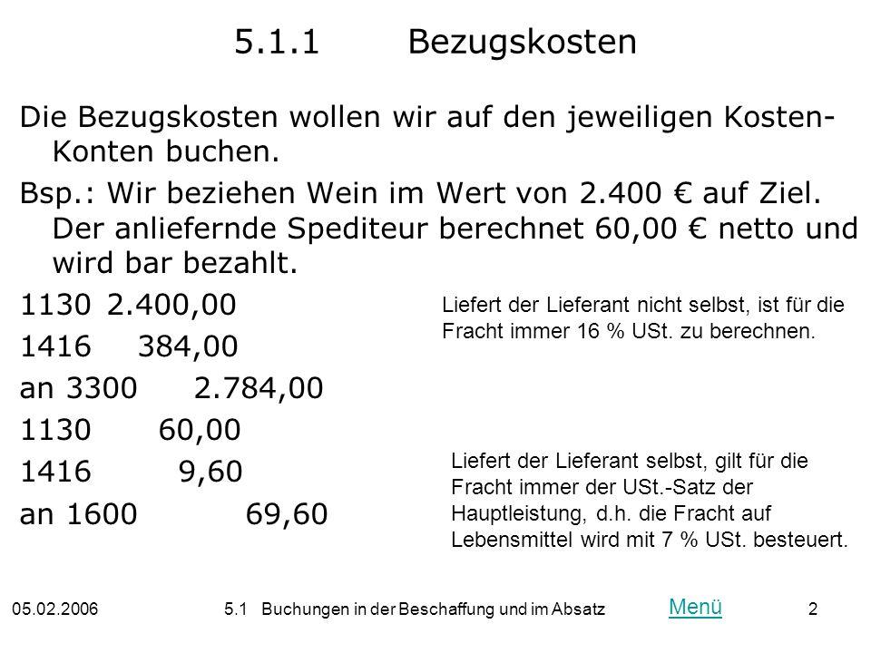05.02.20065.1 Buchungen in der Beschaffung und im Absatz2 5.1.1Bezugskosten Die Bezugskosten wollen wir auf den jeweiligen Kosten- Konten buchen. Bsp.