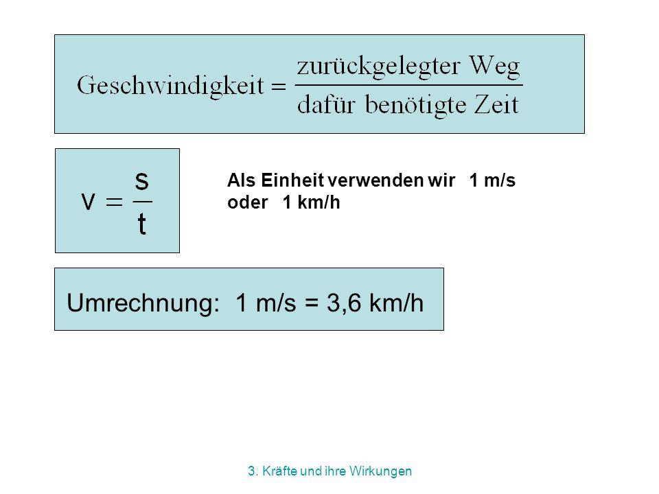 3. Kräfte und ihre Wirkungen Wenn die Wege sind ungleich lang sind: Beispiel: SchülerIn A benötigt für 60 m 10 s SchülerIn B benötigt für 100 m 16 s.