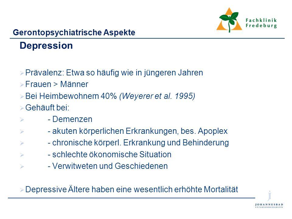Gerontopsychiatrische Aspekte Depression  Prävalenz: Etwa so häufig wie in jüngeren Jahren  Frauen > Männer  Bei Heimbewohnern 40% (Weyerer et al.