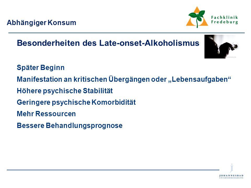 """Abhängiger Konsum Besonderheiten des Late-onset-Alkoholismus Später Beginn Manifestation an kritischen Übergängen oder """"Lebensaufgaben"""" Höhere psychis"""