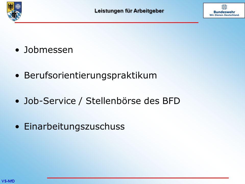 VS-NfD Leistungen für Arbeitgeber Jobmessen Berufsorientierungspraktikum Job-Service / Stellenbörse des BFD Einarbeitungszuschuss