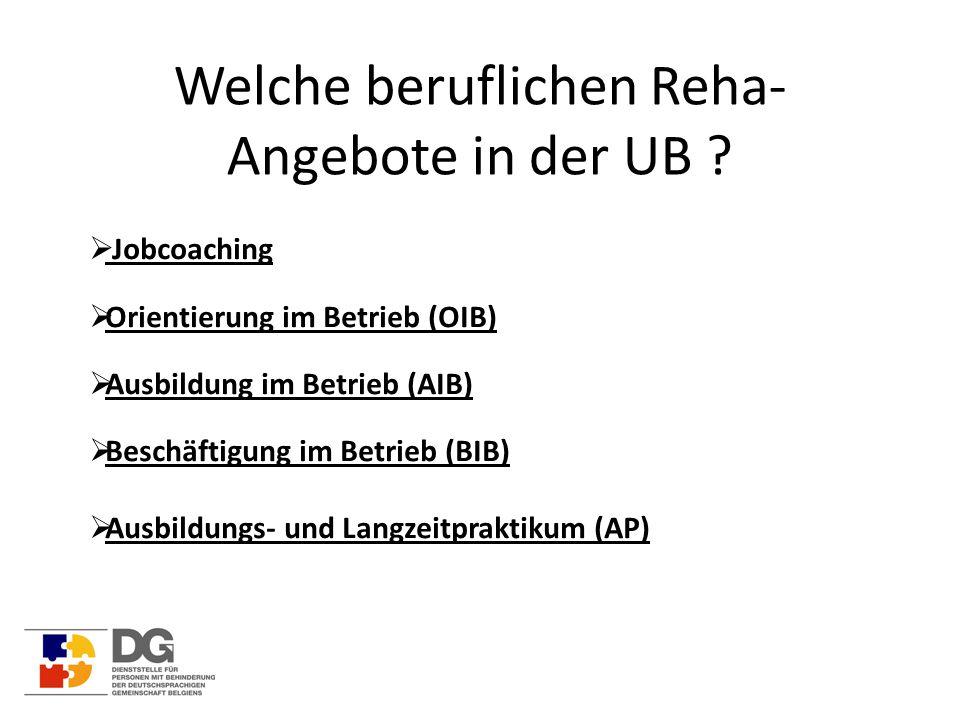 Welche beruflichen Reha- Angebote in der UB ?  Jobcoaching  Orientierung im Betrieb (OIB)  Ausbildung im Betrieb (AIB)  Beschäftigung im Betrieb (