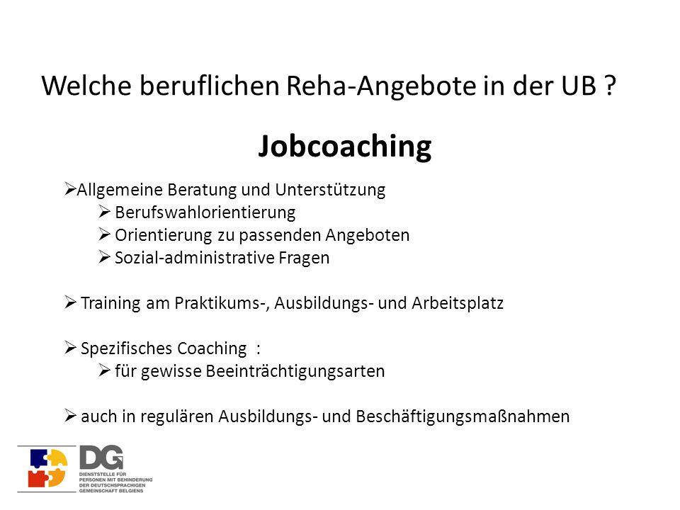 Welche beruflichen Reha-Angebote in der UB ?  Allgemeine Beratung und Unterstützung  Berufswahlorientierung  Orientierung zu passenden Angeboten 