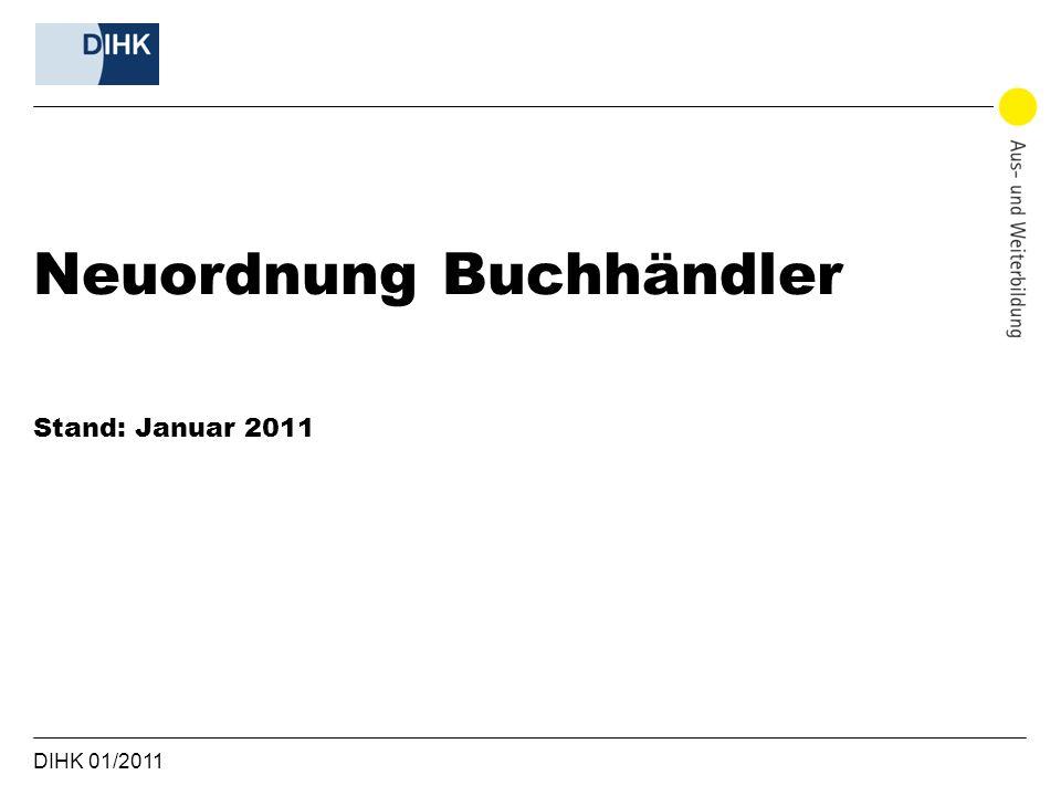 DIHK 01/2011 Neuordnung Buchhändler Stand: Januar 2011