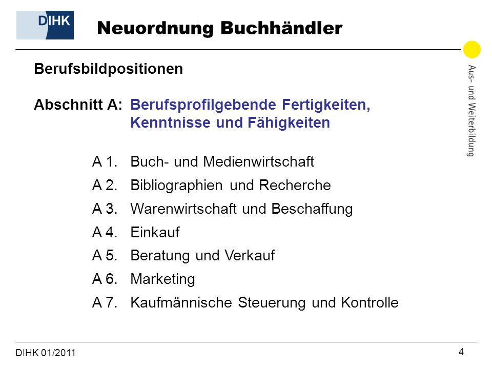 DIHK 01/2011 4 Berufsbildpositionen Abschnitt A:Berufsprofilgebende Fertigkeiten, Kenntnisse und Fähigkeiten A 1. Buch- und Medienwirtschaft A 2. Bibl