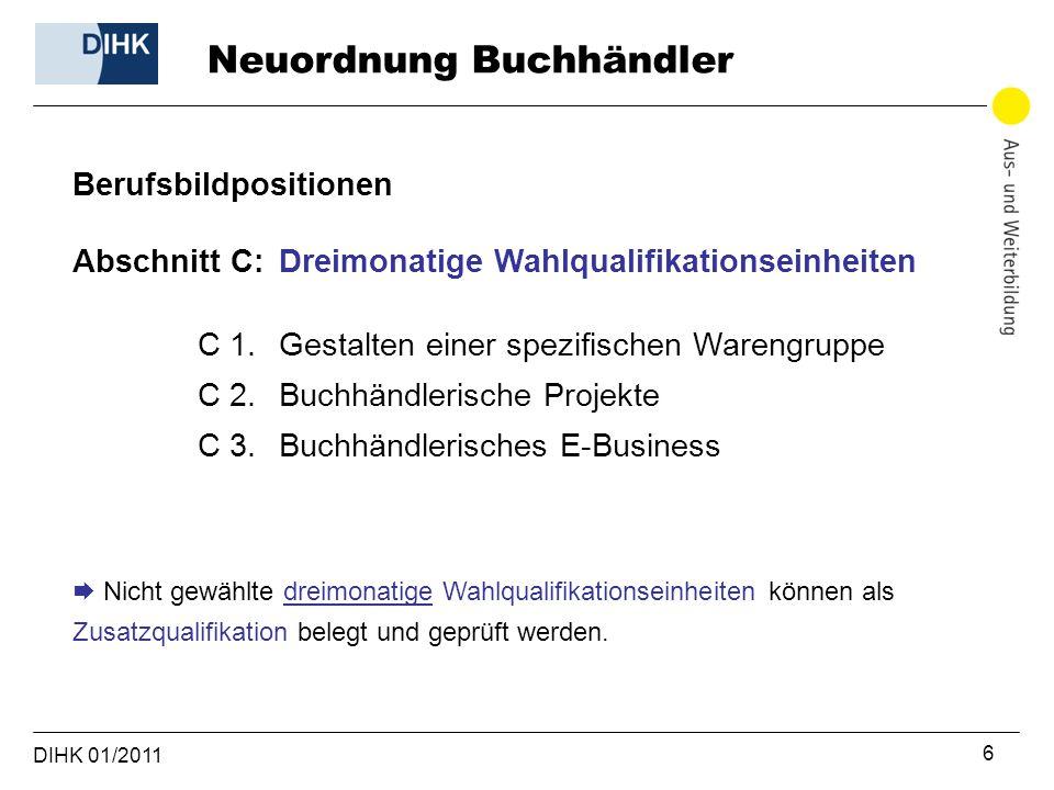 DIHK 01/2011 7 Berufsbildpositionen Abschnitt D: Integrative Fertigkeiten, Kenntnisse und Fähigkeiten D 1.