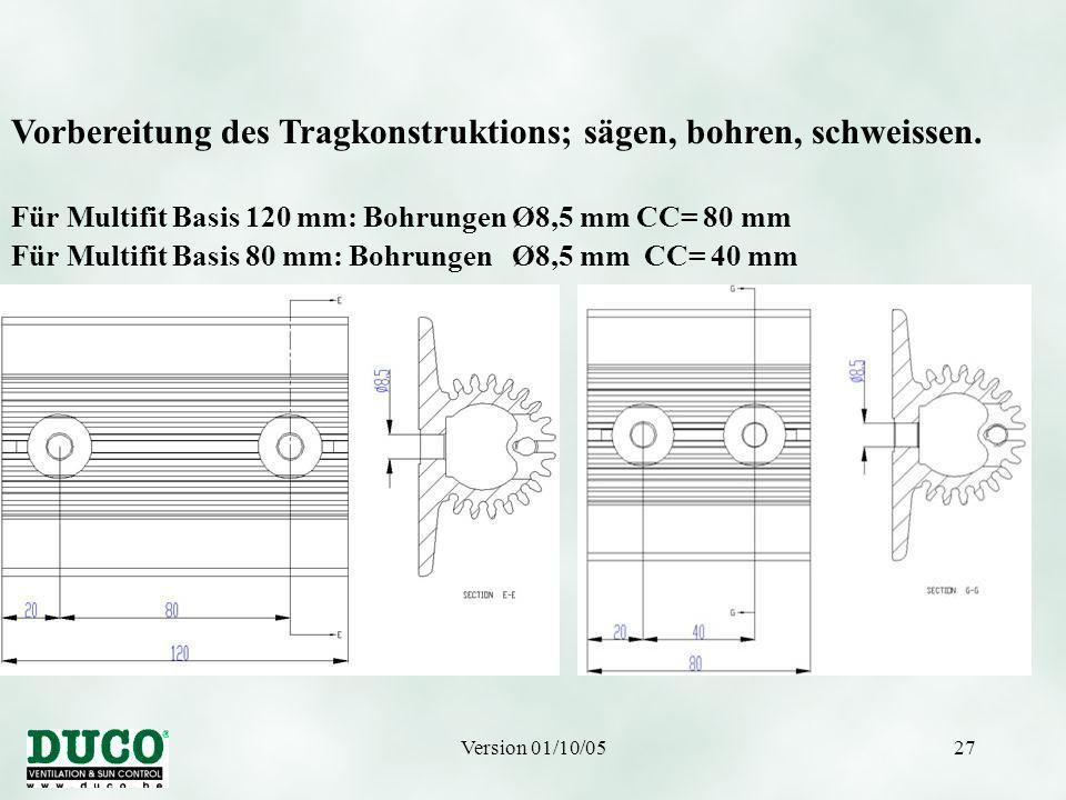 Version 01/10/0527 Für Multifit Basis 120 mm: Bohrungen Ø8,5 mm CC= 80 mm Für Multifit Basis 80 mm: Bohrungen Ø8,5 mm CC= 40 mm Vorbereitung des Tragkonstruktions; sägen, bohren, schweissen.