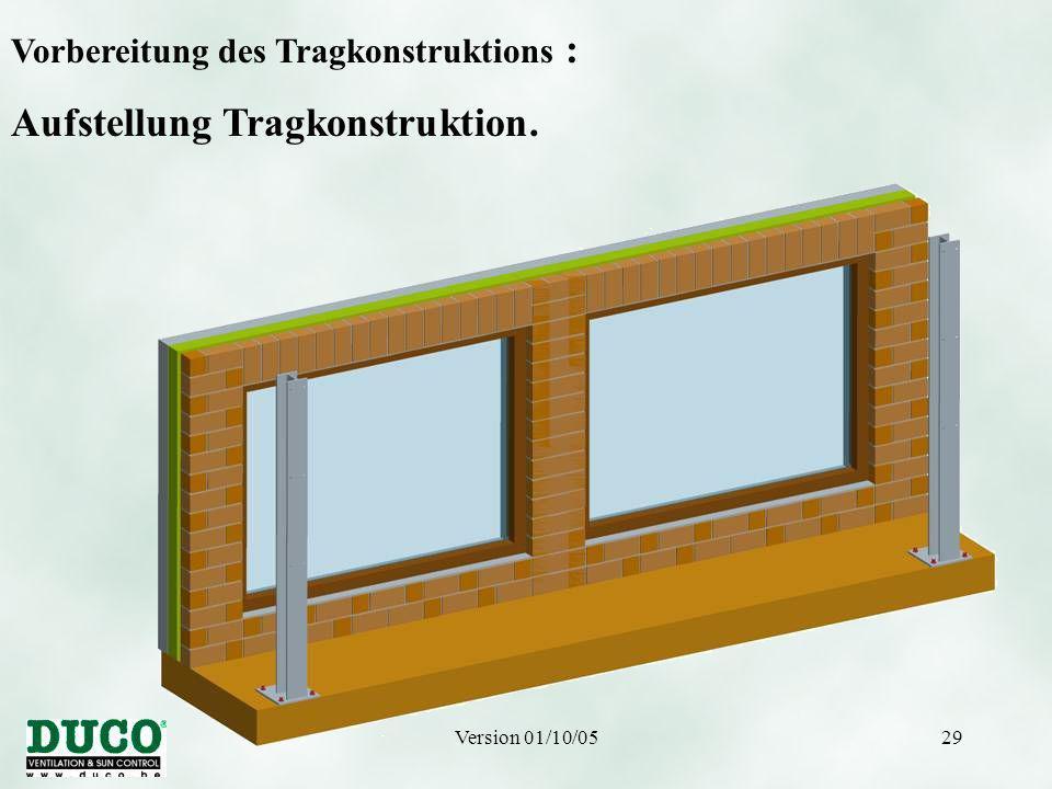 Version 01/10/0529 Vorbereitung des Tragkonstruktions : Aufstellung Tragkonstruktion.