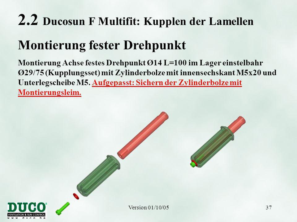Version 01/10/0537 2.2 Ducosun F Multifit: Kupplen der Lamellen Montierung fester Drehpunkt Montierung Achse festes Drehpunkt Ø14 L=100 im Lager einstelbahr Ø29/75 (Kupplungsset) mit Zylinderbolze mit innensechskant M5x20 und Unterlegscheibe M5.