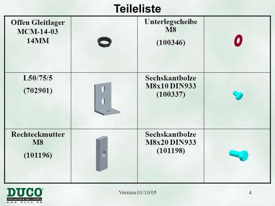 Version 01/10/054 Teileliste Offen Gleitlager MCM-14-03 14MM Unterlegscheibe M8 (100346) L50/75/5 (702901) Sechskantbolze M8x10 DIN933 (100337) Rechteckmutter M8 (101196) Sechskantbolze M8x20 DIN933 (101198)