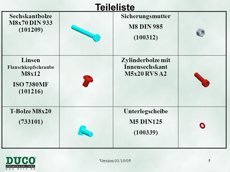 Version 01/10/055 Teileliste Sechskantbolze M8x70 DIN 933 (101209) Sicherungsmutter M8 DIN 985 (100312) Linsen Flanschkopfschraube M8x12 ISO 7380MF (101216) Zylinderbolze mit Innensechskant M5x20 RVS A2 T-Bolze M8x20 (733101) Unterlegscheibe M5 DIN125 (100339)