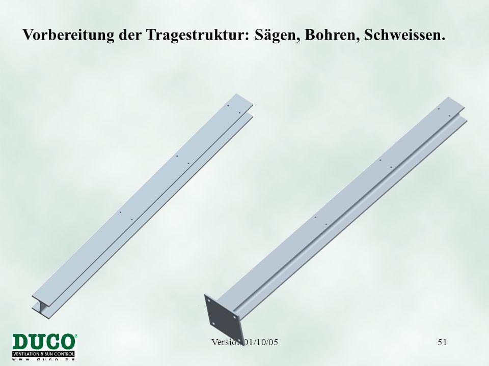 Version 01/10/0551 Vorbereitung der Tragestruktur: Sägen, Bohren, Schweissen.