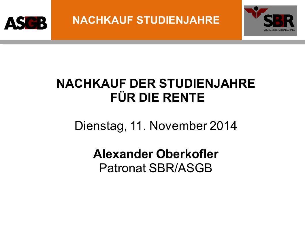 NACHKAUF DER STUDIENJAHRE FÜR DIE RENTE Dienstag, 11. November 2014 Alexander Oberkofler Patronat SBR/ASGB NACHKAUF STUDIENJAHRE