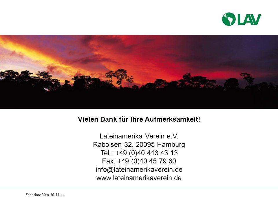 Standard Ven.30.11.11 Vielen Dank für Ihre Aufmerksamkeit! Lateinamerika Verein e.V. Raboisen 32, 20095 Hamburg Tel.: +49 (0)40 413 43 13 Fax: +49 (0)