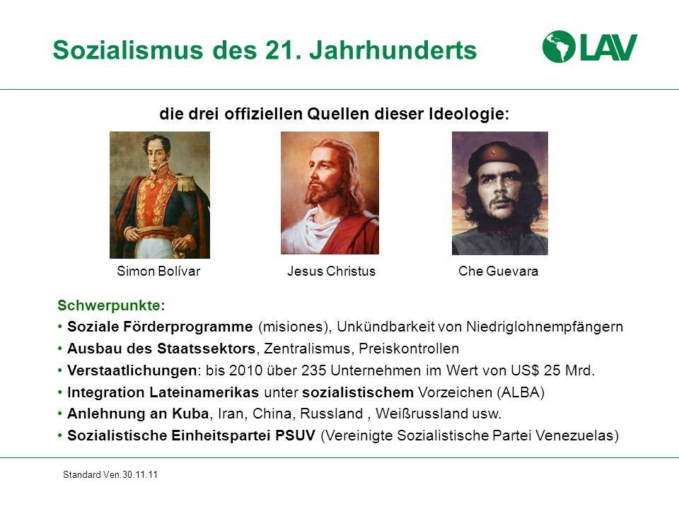 Standard Ven.30.11.11 Sozialismus des 21. Jahrhunderts Schwerpunkte: Soziale Förderprogramme (misiones), Unkündbarkeit von Niedriglohnempfängern Ausba