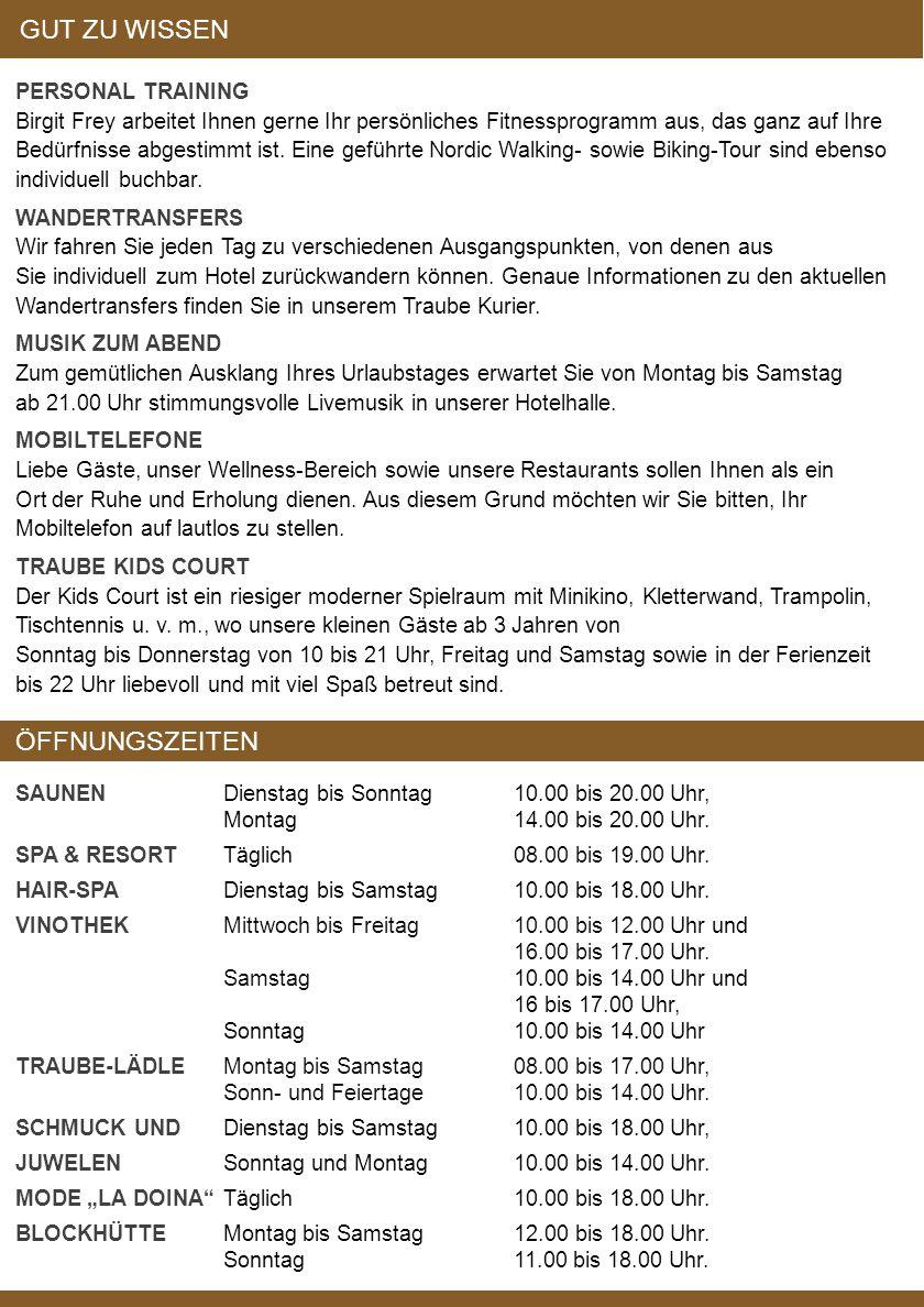 HOTEL TRAUBE TONBACH since 1789 Familie Finkbeiner KG Tonbachstraße 237 72270 Baiersbronn Telefon +49(0)7442/492-0 Telefax +49(0)7442/492-692 info@traube-tonbach.de www.traube-tonbach.de facebook: Hotel Traube Tonbach-Baiersbronn Liebe Gäste, bitte melden Sie sich aus organisatorischen Gründen für die von Ihnen gewünschten Programmpunkte zwei Stunden vor Beginn an der Information im Haupthaus oder unter DER RUFNUMMER 697 an.