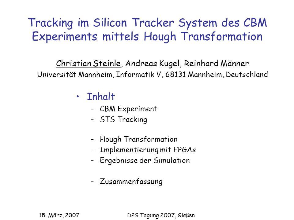 Tracking im Silicon Tracker System des CBM Experiments mittels Hough Transformation Christian Steinle, Andreas Kugel, Reinhard Männer Universität Mann