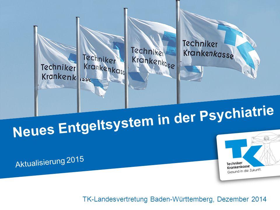TK-Landesvertretung Baden-Württemberg, Dezember 2014 Neues Entgeltsystem in der Psychiatrie Aktualisierung 2015