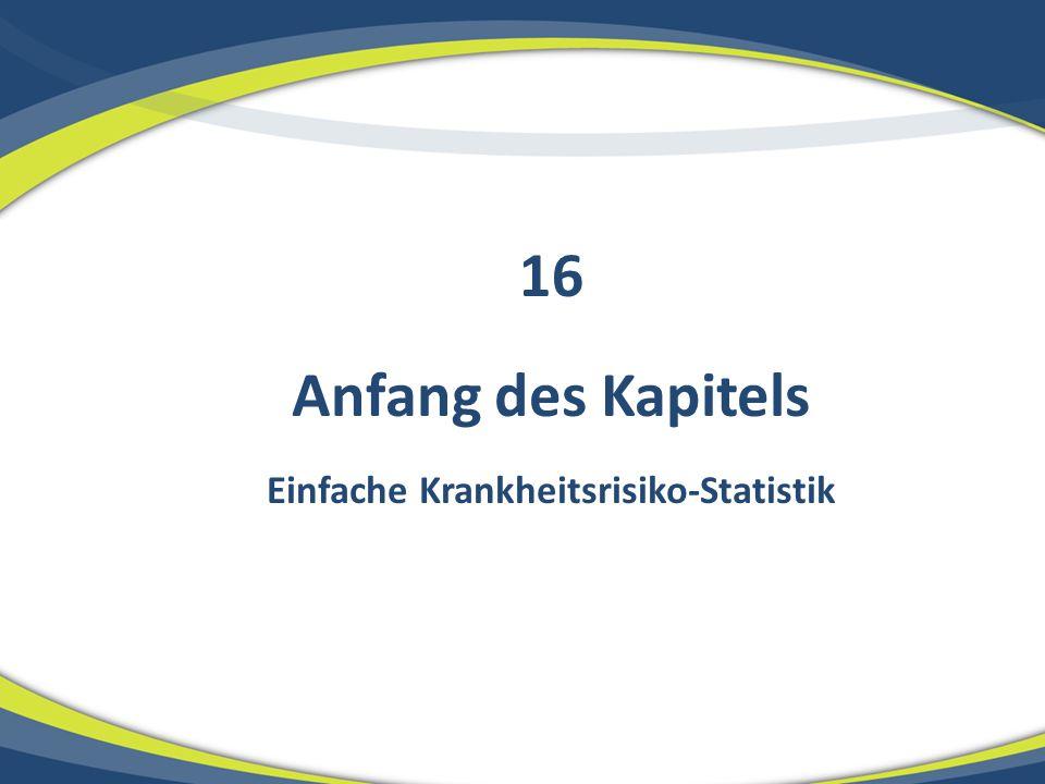 Anfang des Kapitels Einfache Krankheitsrisiko-Statistik 16