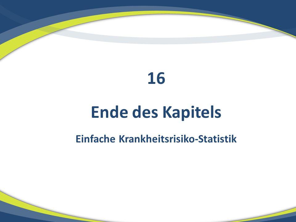 Ende des Kapitels Einfache Krankheitsrisiko-Statistik 16