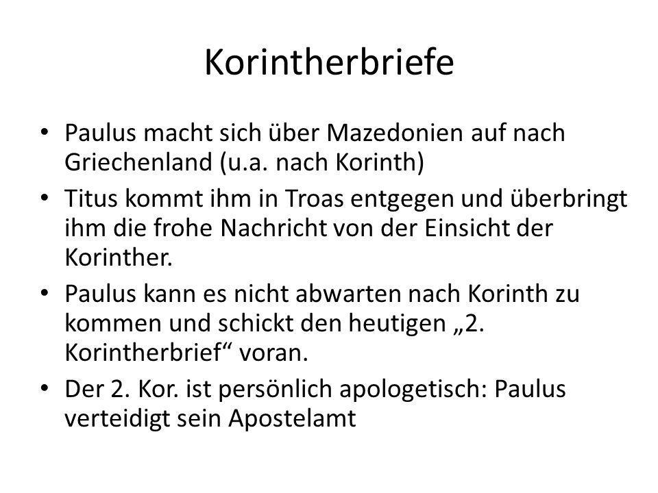 Korintherbriefe Paulus macht sich über Mazedonien auf nach Griechenland (u.a. nach Korinth) Titus kommt ihm in Troas entgegen und überbringt ihm die f
