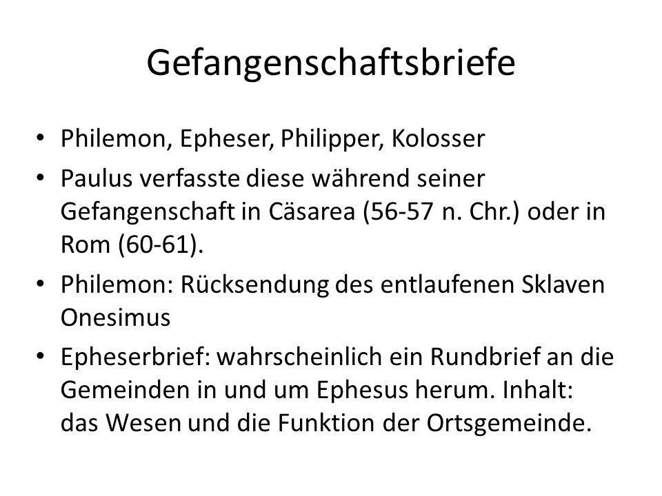 Gefangenschaftsbriefe Philemon, Epheser, Philipper, Kolosser Paulus verfasste diese während seiner Gefangenschaft in Cäsarea (56-57 n. Chr.) oder in R