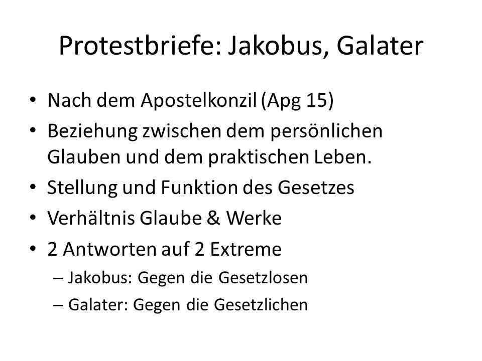Protestbriefe: Jakobus, Galater Nach dem Apostelkonzil (Apg 15) Beziehung zwischen dem persönlichen Glauben und dem praktischen Leben. Stellung und Fu
