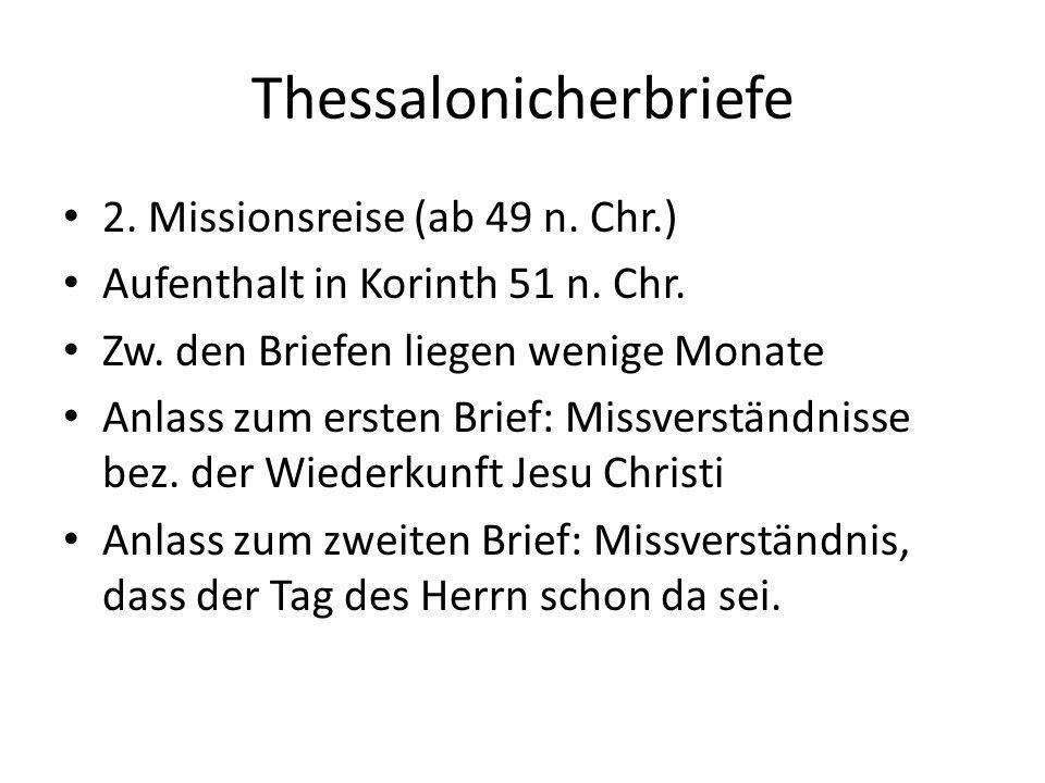Thessalonicherbriefe 2. Missionsreise (ab 49 n. Chr.) Aufenthalt in Korinth 51 n. Chr. Zw. den Briefen liegen wenige Monate Anlass zum ersten Brief: M
