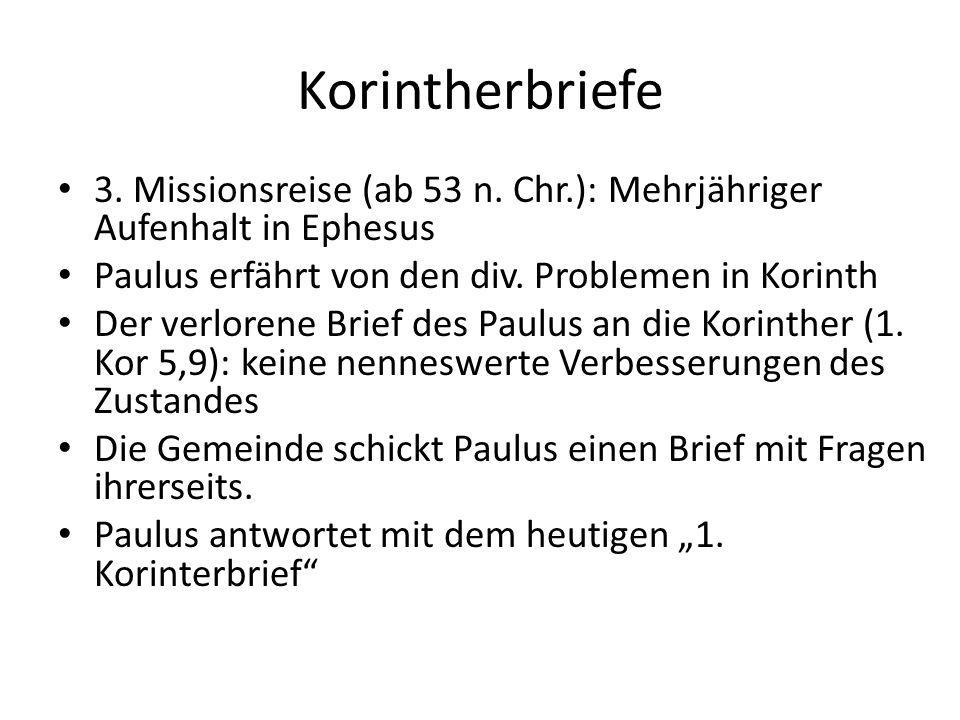 Korintherbriefe 3. Missionsreise (ab 53 n. Chr.): Mehrjähriger Aufenhalt in Ephesus Paulus erfährt von den div. Problemen in Korinth Der verlorene Bri