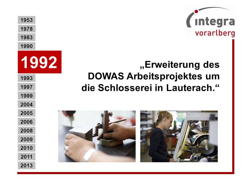 """""""Erweiterung des DOWAS Arbeitsprojektes um die Schlosserei in Lauterach. 1990 2013 2011 2010 2009 2008 2006 2005 2004 1999 1997 1993 1983 1992 1953 1978"""